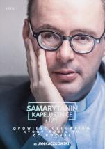 Samarytanin, kapelusznice i kot Opowieść człowieka, który robił to, co kochał - Opowieść człowieka, który robił to, co kochał, ks. Jan Kaczkowski