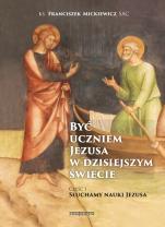 Być uczniem Jezusa w dzisiejszym świecie cz.1 - Część 1. Słuchamy nauki Jezusa, ks. Franciszek Mickiewicz SAC