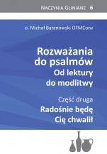 Rozważania do psalmów. Od lektury do modlitwy cz.2 - Radośnie będę Cię chwalił, Michał Baranowski OFMConv