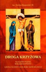 Droga Krzyżowa na każdy piątek Wielkiego Postu - i jedna na inny czas roku kościelnego, ks. Stefan Koperek CR