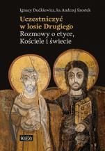 Uczestniczyć w losie Drugiego - Rozmowy o etyce, Kościele i świecie, ks. Andrzej Szostek, Ignacy Dudkiewicz