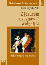 Z Jezusem rozeznawać wolę Ojca CD - Rekolekcje lectio divina, Piotr Ślęczka SDS
