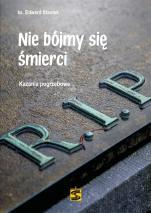 Nie bójmy się śmierci  - Kazania pogrzebowe, ks. Edward Staniek