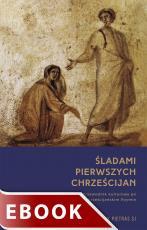 Śladami pierwszych chrześcijan - Przewodnik kulturowy po wczesnochrześcijańskim Rzymie, Monika Ożóg, Henryk Pietras SJ
