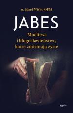 Jabes - Modlitwa i błogosławieństwo, które zmieniają życie, Józef Witko OFM