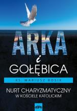 Arka i gołębica - Nurt charyzmatyczny w Kościele katolickim, ks. Mariusz Rosik
