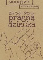 Dla tych, którzy pragną dziecka - , red. Marta Wielek