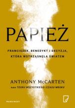 Papież. Franciszek, Benedykt i decyzja która... - Franciszek, Benedykt i decyzja, która wstrząsnęła światem, Anthony McCarten