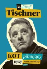 Kot pilnujący myszy - Nieznane teksty, ks. Józef Tischner