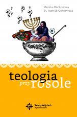 Teologia przy rosole - , Monika Białkowska, ks. Henryk Seweryniak
