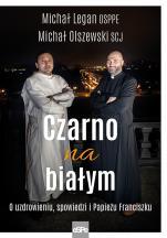 Czarno na białym - O uzdrowieniu, spowiedzi i Papieżu Franciszku, Michał Legan OSPPE, Michał Olszewski SCJ