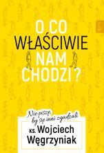 O co właściwie nam chodzi? - Nie piszę, by się inni zgadzali, ks. Wojciech Węgrzyniak