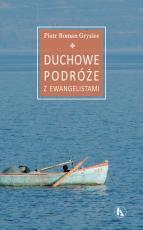 Duchowe podróże z Ewangelistami - , Piotr Roman Gryziec OFMConv