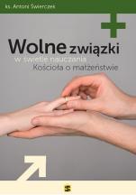 Wolne związki w świetle nauczania kościoła - , ks. Antoni Świerczek