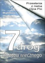 7 dróg do życia wiecznego Przesłania z nieba o. Pio - Przesłania z nieba Ojca Pio, Matthias Dippel