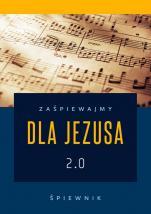 Zaśpiewajmy dla Jezusa 2.0 - Śpiewnik, ks. Jacek Księżopolski CSMA, Krystian Koryciński, Natalia Narożna