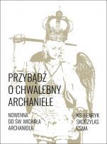 Przybądź o chwalebny Archaniele nowenna... Michała - Nowenna do św. Michała Archanioła, ks. Henryk Skoczylas CSMA