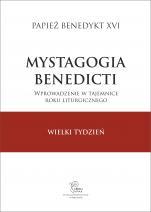 Mystagogia Benedicti. Wielki Tydzień - Wprowadzenie w tajemnice roku liturgicznego. Tom 2. Wielki Tydzień, Benedykt XVI
