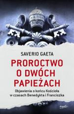 Proroctwo o dwóch papieżach - Objawienia o końcu Kościoła w czasach Benedykta i Franciszka, Saverio Gaeta