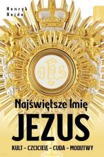 Najświętsze Imię Jezus  - Kult-Czciciele-Cuda-Modlitwy, Henryk Bejda