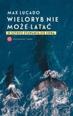 Wieloryb nie może latać wyd.2 - O sztuce stawania się sobą, Max Lucado