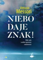 Niebo daje znak! - Małe cuda i wielkie tajemnice codzienności, Vittorio Messori