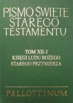 Pismo Święte Starego Testamentu Tom XII-3 Księgi Ludu Bożego - Tom XII-3 Księgi Ludu Bożego Starego Przymierza, oprac. ks. Józef Błażej Łach