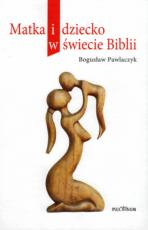 Matka i dziecko w świecie Biblii - , Bogusław Pawlaczyk