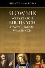 Słownik wszystkich biblijnych nazw i imion własnych - , Pius Czesław Bosak