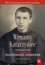 Wenanty Katarzyniec. Duchowość odważna - , Edward Staniukiewicz OFMConv