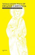 Światło Chrystusa - Wprowadzenie do katolicyzmu, Thomas Joseph White OP