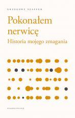 Pokonałem nerwicę wyd. 2 - Historia mojego zmagania, Grzegorz Szaffer