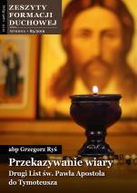 Przekazywanie wiary. Drugi List św. Pawła Apostoła do Tymoteusza - Zeszyty Formacji Duchowej Wiosna 83/2019, abp Grzegorz Ryś