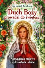 Duch Boży prowadzi do świętości - Rozważania majowe dla dorosłych i dzieci, ks. Leszek Smoliński