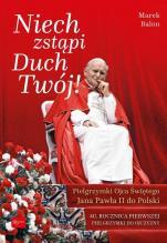 Niech Zstąpi Duch Twój! - Pielgrzymki Ojca Świętego Jana Pawła II do Polski, Marek Balon