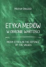 Etyka mediów w obronie wartości - , Michał Drożdż