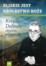 Bliskie jest Królestwo Boże  - Ksiądz Dolindo objaśnia przypowieści, oprac. Krzysztof Nowakowski