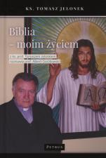 Biblia moim życiem - Z ks. prof. Tomaszem Jelonkiem rozmawia prof.Albert Gorzkowski, ks. Tomasz Jelonek, Albert Gorzkowski