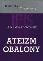 Ateizm obalony - Krytyka głównych założeń ateizmu i racjonalizmu, Jan Lewandowski
