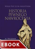 Historia pewnego nawrócenia - Wielki Post ze Świętym Augustynem, ks. Waldemar Turek