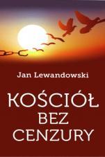 Kościół bez cenzury - , Jan Lewandowski