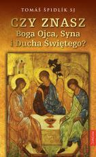 Czy znasz Boga Ojca, Syna i Ducha Świętego? - , Tomáš Špidlík SJ