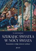 Szukając światła w nocy świata - Rozważania o religii, kulturze i polityce, ks. Jacek Grzybowski