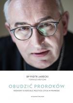 Obudzić proroków - Rozmowy o Kościele, polityce i życiu w prawdzie , bp Piotr Jarecki, Tomasz Krzyżak