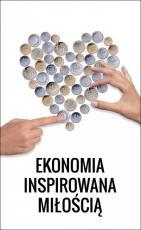 Ekonomia inspirowana miłością - , Praca zbiorowa