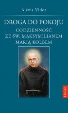 Droga do pokoju - Codzienność ze św. Maksymilianem Marią Kolbem, Alexia Vidot
