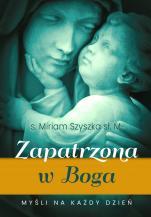 Zapatrzona w Boga - Myśli na każdy dzień, s. Miriam Szyszka sł. M.