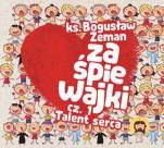 Zaśpiewajki Cz. 1 Talent serca - Cz. 1 Talent serca, ks. Bogusław Zeman