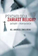 Psychologia zamiast religii / Pułapki i manipulacje - Pułapki i manipulacje, ks. Andrzej Zwoliński