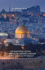 Od narodzin Jezusa do narodzin chrześcijaństwa - Ziemia Święta w pytaniach, ks. Mariusz Rosik